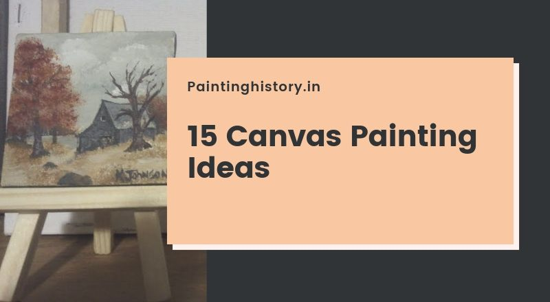 Here are 15 Canvas Painting Ideas for you!